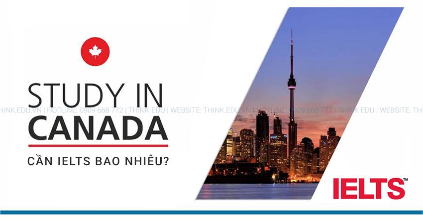 Thông tin Điều kiện Để du học Canada cần điều kiện IELTS bao nhiêu?